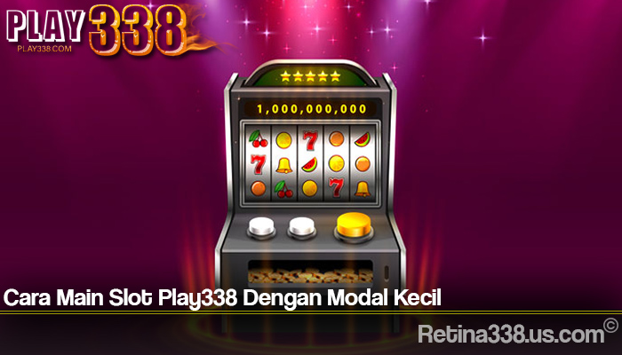 Cara Main Slot Play338 Dengan Modal Kecil