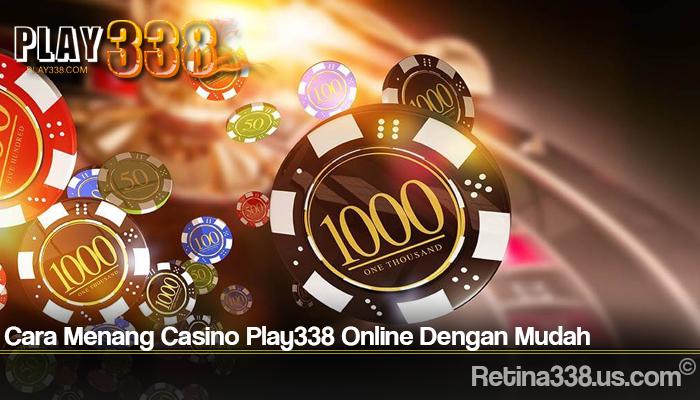 Cara Menang Casino Play338 Online Dengan Mudah