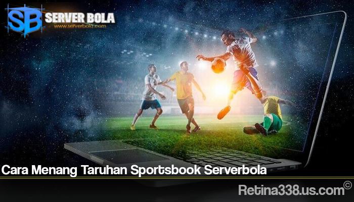 Cara Menang Taruhan Sportsbook Serverbola