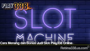 Cara Menang dan Bonus Judi Slot Play338 Online