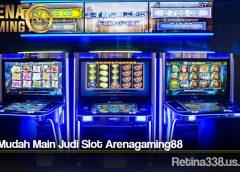 Cara Mudah Main Judi Slot Arenagaming88