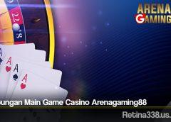 Keuntungan Main Game Casino Arenagaming88
