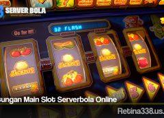 Keuntungan Main Slot Serverbola Online