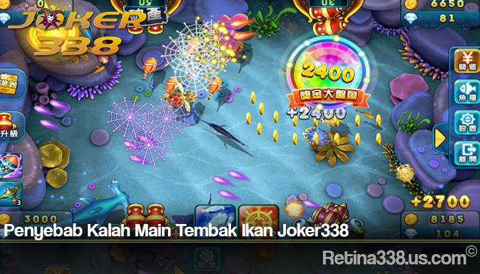 Penyebab Kalah Main Tembak Ikan Joker338