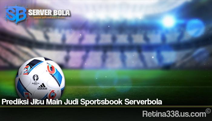 Prediksi Jitu Main Judi Sportsbook Serverbola