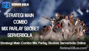Strategi Main Combo Mix Parlay Sbobet Serverbola Online