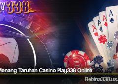 Tips Menang Taruhan Casino Play338 Online