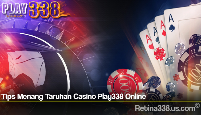 Tips Menang Taruhan Casino Play338 Online