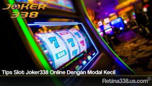Tips Slot Joker338 Online Dengan Modal Kecil