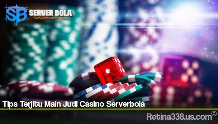 Tips Terjitu Main Judi Casino Serverbola