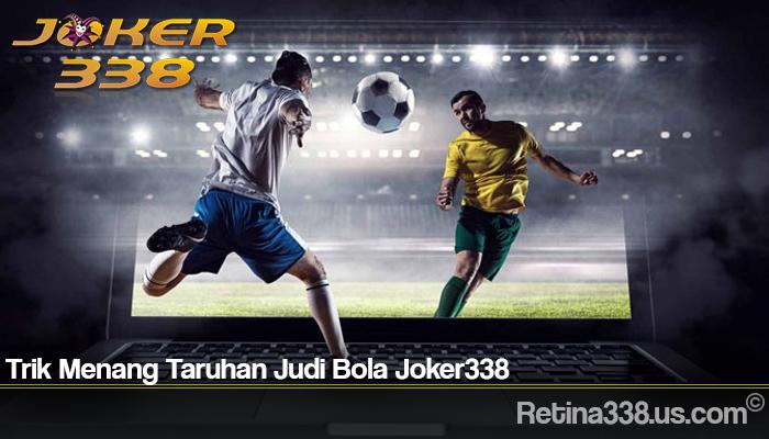 Trik Menang Taruhan Judi Bola Joker338