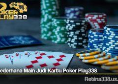 Trik Sederhana Main Judi Kartu Poker Play338