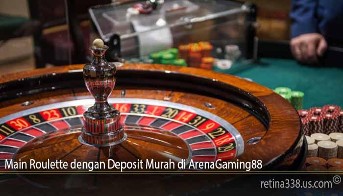 Main Roulette dengan Deposit Murah di ArenaGaming88