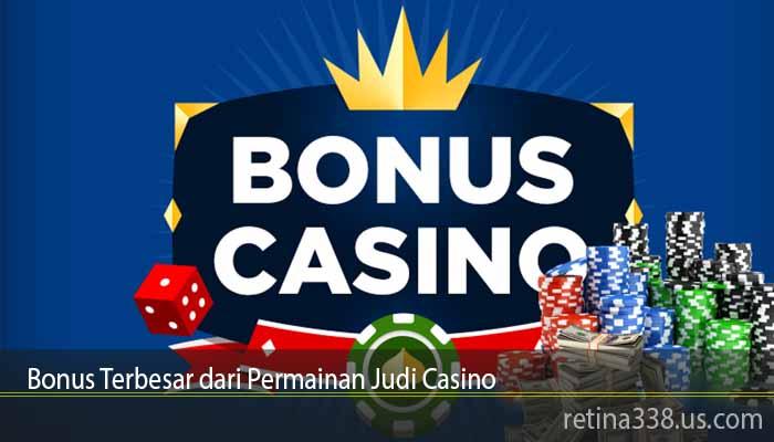 Bonus Terbesar dari Permainan Judi Casino