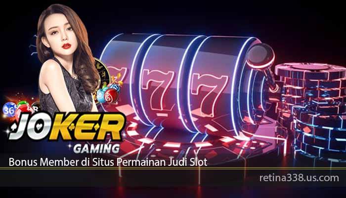 Bonus Member di Situs Permainan Judi Slot